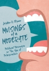 Musings of A Moderate: Political Discourse in The Age of Polarization Cover Image