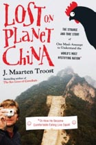 Lost on Planet China: The Strange and True Story of One Man's Attempt to Understand the World's Most Mystifying Nation or How He Cover Image