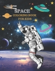 Space Coloring Book for Kids: Space Coloring Designs Filled with Aliens, Planets, Stars, Rockets, Space Ships and Astronauts for Boys and Girls Ages Cover Image