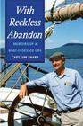 With Reckless Abandon: Memoirs of a Boat Obsessed Life Cover Image