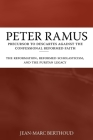 Peter Ramus: Precursor to Descartes Against the Confessional Reformed Faith: The Reformation, Reformed Scholasticism, and the Purit Cover Image