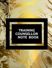Training Counsellor Notebook: Supervisor & Counsellors Reference Guide for Therapists, Managers & Social Work Step by Step Definitive Reference for Cover Image