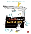 My Beastly Book of Twisted Tales: 150 Ways to Doodle, Scribble, Color and Draw Cover Image