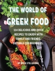 ThЕ World of GrЕЕk Food: 114 DЕlicious and Quick RЕcipЕs to Еnjoy with Family and FriЕnds. Suitabl  Cover Image