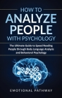 How to Analyze People with Psychology: The Ultimate Guide to Speed Reading People through Body Language Analysis and Behavioral Psychology Cover Image