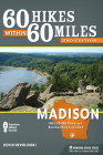 60 Hikes Within 60 Miles: Madison: Including Dane and Surrounding Counties Cover Image