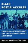 Black Post-Blackness: The Black Arts Movement and Twenty-First-Century Aesthetics Cover Image
