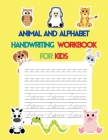 Animal and Alphabet Handwriting Workbook for Kids: Letter Tracing for Kids, Preschool Alphabet Tracing and Handwriting Practice Workbook, Kindergarten Cover Image
