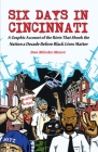 Six Days in Cincinnati: A Graphic Account of the Riots That Shook the Nation a Decade Before Black Lives Matter (Comix Journalism) Cover Image