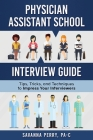 Physician Assistant School Interview Guide: Tips, Tricks, and Techniques to Impress Your Interviewers Cover Image