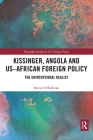 Kissinger, Angola and Us-African Foreign Policy: The Unintentional Realist (Routledge Studies in Us Foreign Policy) Cover Image