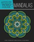 Adults Who Color Mandalas: An Adult Coloring Book Featuring 40 Beautifully Detailed Mandalas Cover Image