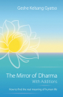 The Mirror of Dharma with Additions: How to Find the Real Meaning of Human Life Cover Image