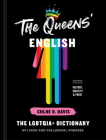 The Queens' English: The LGBTQIA+ Dictionary of Lingo and Colloquial Phrases Cover Image