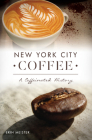 New York City Coffee: A Caffeinated History Cover Image
