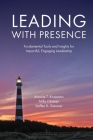 Leading with Presence: Fundamental Tools and Insights for Impactful, Engaging Leadership Cover Image