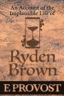An Account of the Implausible Life of Ryden Brown Cover Image