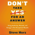 Don't Take Yes for an Answer: Using Authority, Warmth, and Energy to Get Exceptional Results Cover Image