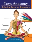 Yoga Anatomy Coloring Book for Beginners: 50+ Incredibly Detailed Self-Test Beginner Yoga Poses Color workbook Perfect Gift for Yoga Instructors, Teac Cover Image