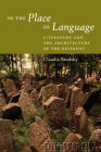 In the Place of Language: Literature and the Architecture of the Referent Cover Image