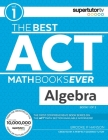 The Best ACT Math Books Ever, Book 1: Algebra Cover Image