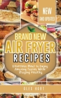 Brand New Air Fryer Recipes: Effortless Meal to Enjoy Amazing Tastes While Staying Healthy Cover Image