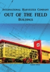 Out of the Field: International Harvester Company Buildings Cover Image