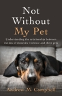 Not Without My Pet: Understanding The Relationship Between Victims Of Domestic Violence And Their Pets Cover Image