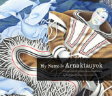 My Name Is Arnaktauyok: The Life and Art of Germaine Arnaktauyok Cover Image