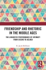 Friendship and Rhetoric in the Middle Ages: The Linguistic Performance of Intimacy from Cicero to Aelred Cover Image