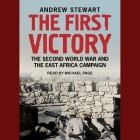The First Victory: The Second World War and the East Africa Campaign Cover Image