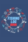 Fishing Log Book: Keep Track of Your Fishing Locations, Companions, Weather, Equipment, Lures, Hot Spots, and the Species of Fish You've Cover Image