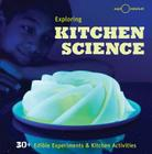 Exploring Kitchen Science: 30+ Edible Experiments and Kitchen Activities Cover Image