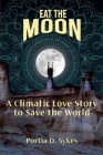 Eat The Moon: A Climatic Love Story To Save The World Cover Image