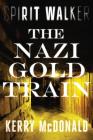 The Nazi Gold Train (Spirit Walker) Cover Image
