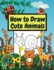 How to Draw Cute Animals: Amazing Workbook Learn to Draw diferents Animals Connect the Dots, Step-by-Step Drawing and Coloring Cover Image