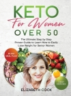 Keto for Women Over 50: The Ultimate Step by Step Proven Guide to Learn How to Easily Lose Weight for Senior Women Cover Image