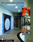 Decorating with Concrete: Indoors: Fireplaces, Floors, Countertops, & More (Schiffer Book) Cover Image