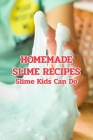 Homemade Slime Recipes: Slime Kids Can Do: Crafts for Kids Cover Image