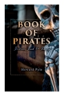 Book of Pirates: Fiction, Fact & Fancy: Historical Accounts, Stories and Legends Concerning the Buccaneers & Marooners Cover Image