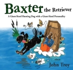 Baxter the Retriever: A Giant-Sized Hunting Dog with a Giant-Sized Personality Cover Image