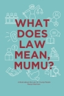 What Does Law Mean, Mumu?: A Book about the Law for Young People Cover Image