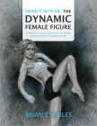 Draw It With Me - The Dynamic Female Figure: Anatomical, Gestural, Comic & Fine Art Studies of the Female Form in Dramatic Poses Cover Image