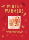 Winter Warmers: 60 Cosy Cocktails for Autumn and Winter Cover Image
