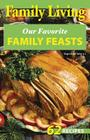 Family Living: Our Favorite Family Feasts (Leisure Arts #76000) Cover Image