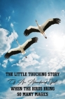 The Little Touching Story Of An Abandoned Girl When The Birds Bring So Many Magics: Story About Friendship Cover Image