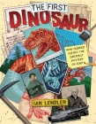 The First Dinosaur: How Science Solved the Greatest Mystery on Earth Cover Image