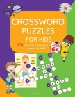 Crosswords for Kids: Amazing 101 Fun and Challenging Crossword Puzzle book for kids age 6,7,8,9 and 10 Easy word spelling, learn vocabulary Cover Image
