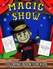 Magic Show Coloring Book for Kids: A Cute Collection of Magician Theme Coloring Pages for Preschool & Elementary Little Boys & Girls Ages 4-8 Cover Image