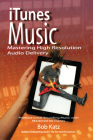 iTunes Music: Mastering High Resolution Audio Delivery: Produce Great Sounding Music with Mastered for iTunes Cover Image